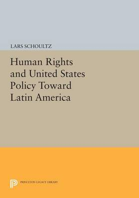 Human Rights and United States Policy Toward Latin America - Princeton Legacy Library 4691 (Paperback)
