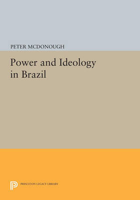 Power and Ideology in Brazil - Princeton Legacy Library 4764 (Paperback)