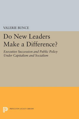 Do New Leaders Make a Difference?: Executive Succession and Public Policy Under Capitalism and Socialism - Princeton Legacy Library (Paperback)