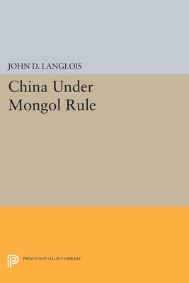 China Under Mongol Rule - Princeton Legacy Library (Paperback)