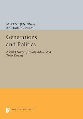 Generations and Politics: A Panel Study of Young Adults and Their Parents - Princeton Legacy Library 4706 (Paperback)