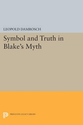 Symbol and Truth in Blake's Myth - Princeton Legacy Library (Paperback)