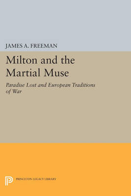 Milton and the Martial Muse: Paradise Lost and European Traditions of War - Princeton Legacy Library 108 (Paperback)