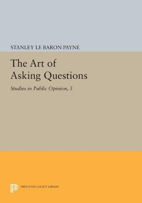 The Art of Asking Questions: Studies in Public Opinion, 3 - Princeton Legacy Library 451 (Paperback)