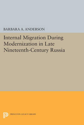 Internal Migration During Modernization in Late Nineteenth-Century Russia - Princeton Legacy Library 843 (Paperback)