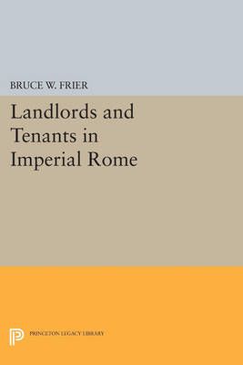 Landlords and Tenants in Imperial Rome - Princeton Legacy Library 115 (Paperback)
