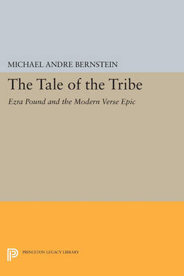 The Tale of the Tribe: Ezra Pound and the Modern Verse Epic - Princeton Legacy Library 679 (Paperback)