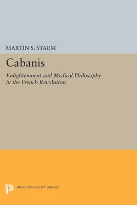 Cabanis: Enlightenment and Medical Philosophy in the French Revolution - Princeton Legacy Library 2916 (Paperback)