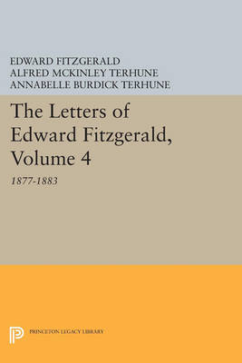 The Letters of Edward Fitzgerald, Volume 4: 1877-1883 - Princeton Legacy Library 4476 (Paperback)
