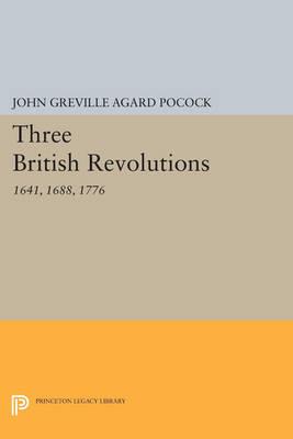 Three British Revolutions: 1641, 1688, 1776 - Princeton Legacy Library 2458 (Paperback)