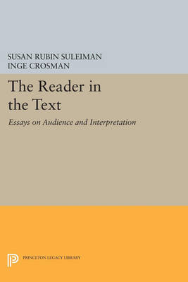 The Reader in the Text: Essays on Audience and Interpretation - Princeton Legacy Library 2905 (Paperback)