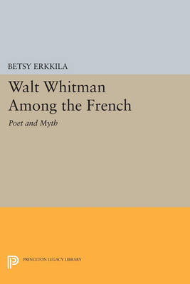 Walt Whitman Among the French: Poet and Myth - Princeton Legacy Library 4750 (Paperback)
