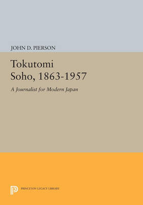 Cover Tokutomi Soho, 1863-1957: A Journalist for Modern Japan - Princeton Legacy Library 2466