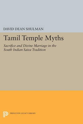 Tamil Temple Myths: Sacrifice and Divine Marriage in the South Indian Saiva Tradition - Princeton Legacy Library 2945 (Paperback)