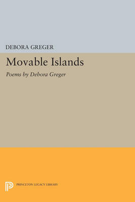 Movable Islands: Poems by Debora Greger - Princeton Series of Contemporary Poets 91 (Paperback)