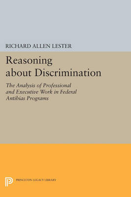 Reasoning about Discrimination: The Analysis of Professional and Executive Work in Federal Antibias Programs - Princeton Legacy Library (Paperback)