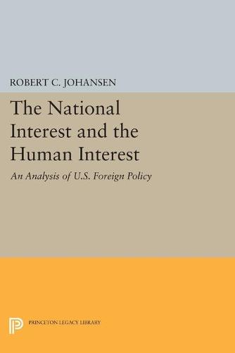 The National Interest and the Human Interest: An Analysis of U.S. Foreign Policy - Princeton Legacy Library 4646 (Paperback)