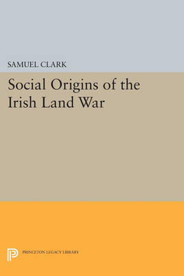 Social Origins of the Irish Land War - Princeton Legacy Library 840 (Paperback)