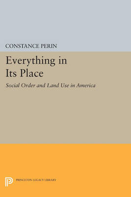 Everything In Its Place: Social Order and Land Use in America - Princeton Legacy Library 4222 (Paperback)