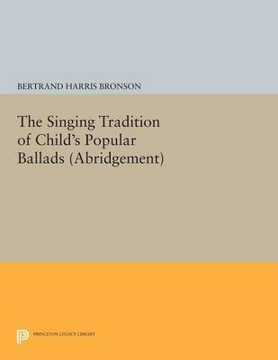 The Singing Tradition of Child's Popular Ballads. (Abridgement) - Princeton Legacy Library (Paperback)