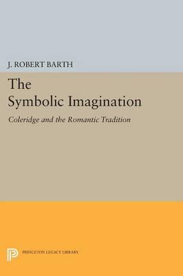 The Symbolic Imagination: Coleridge and the Romantic Tradition - Princeton Essays in Literature (Paperback)