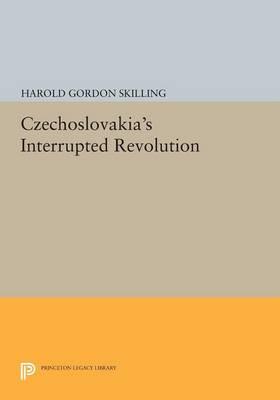 Czechoslovakia's Interrupted Revolution - Princeton Legacy Library (Paperback)