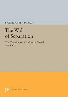 The Wall of Separation: The Constitutional Politics of Church and State - Princeton Legacy Library (Paperback)