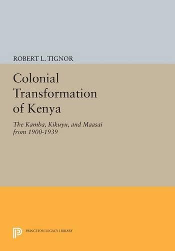 Colonial Transformation of Kenya: The Kamba, Kikuyu, and Maasai from 1900-1939 - Princeton Legacy Library (Paperback)