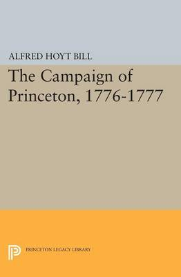 The Campaign of Princeton, 1776-1777 - Princeton Legacy Library (Paperback)