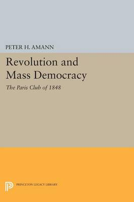 Revolution and Mass Democracy: The Paris Club of 1848 - Princeton Legacy Library (Paperback)