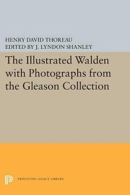 The Illustrated WALDEN with Photographs from the Gleason Collection - Writings of Henry D. Thoreau (Paperback)