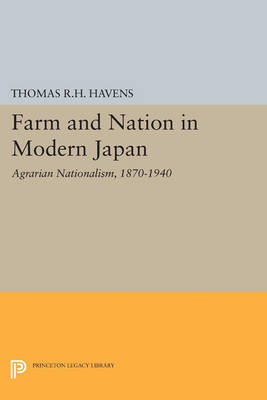 Farm and Nation in Modern Japan: Agrarian Nationalism, 1870-1940 - Princeton Legacy Library (Paperback)