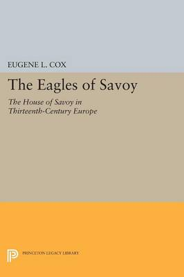 The Eagles of Savoy: The House of Savoy in Thirteenth-Century Europe - Princeton Legacy Library (Paperback)