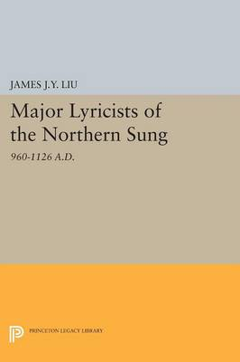 Major Lyricists of the Northern Sung: 960-1126 A.D. - Princeton Legacy Library (Paperback)