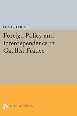 Foreign Policy and Interdependence in Gaullist France - Princeton Legacy Library (Paperback)