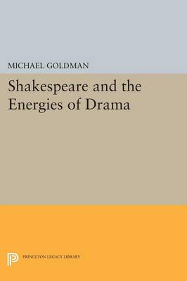 Shakespeare and the Energies of Drama - Princeton Legacy Library (Paperback)