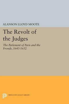 The Revolt of the Judges: The Parlement of Paris and the Fronde, 1643-1652 - Princeton Legacy Library (Paperback)
