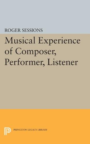 Musical Experience of Composer, Performer, Listener - Princeton Legacy Library (Paperback)