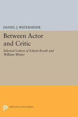 Between Actor and Critic: Selected Letters of Edwin Booth and William Winter - Princeton Legacy Library (Paperback)