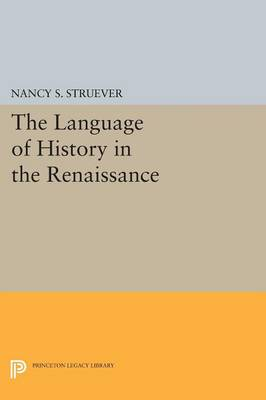 The Language of History in the Renaissance: Rhetoric and Historical Consciousness in Florentine Humanism - Princeton Legacy Library (Paperback)