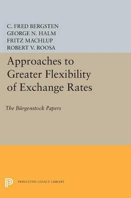 Approaches to Greater Flexibility of Exchange Rates: The Burgenstock Papers - Princeton Legacy Library (Paperback)