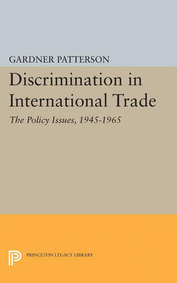 Discrimination in International Trade, The Policy Issues: 1945-1965 - Princeton Legacy Library (Paperback)