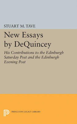 New Essays by De Quincey: His Contributions to the Edinburgh Saturday Post and the Edinburgh Evening Post - Princeton Legacy Library (Paperback)