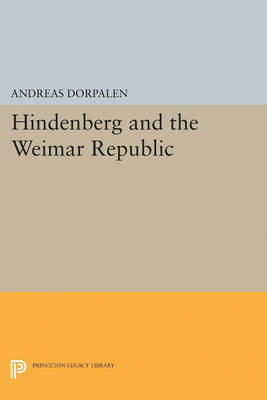 Hindenberg and the Weimar Republic - Princeton Legacy Library (Paperback)