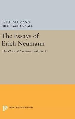 The Essays of Erich Neumann, Volume 3: The Place of Creation - Princeton Legacy Library (Hardback)