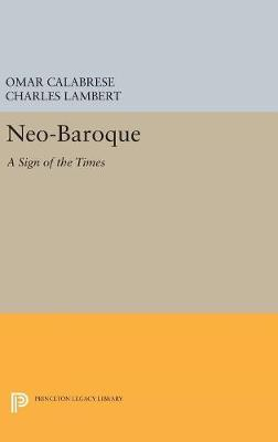 Neo-Baroque: A Sign of the Times - Princeton Legacy Library 5189 (Hardback)