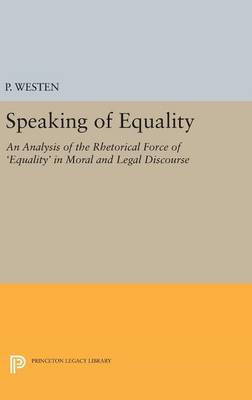 Speaking of Equality: An Analysis of the Rhetorical Force of 'Equality' in Moral and Legal Discourse - Studies in Moral, Political, and Legal Philosophy (Hardback)