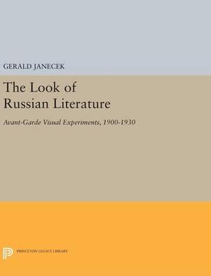 The Look of Russian Literature: Avant-Garde Visual Experiments, 1900-1930 - Princeton Legacy Library (Hardback)
