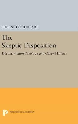 The Skeptic Disposition: Deconstruction, Ideology, and Other Matters - Princeton Legacy Library (Hardback)