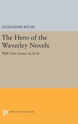 The Hero of the Waverley Novels: With New Essays on Scott - Expanded Edition - Literature in History (Hardback)